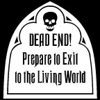 Dead End - Prepare to Exit to Better Haunts & Graveyards!